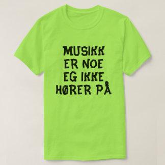 music is something I do not liste to in Norwegian T-Shirt