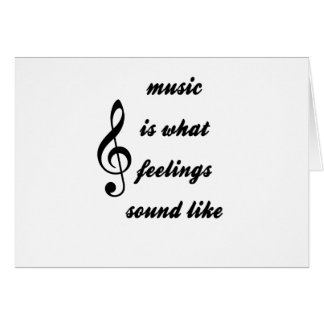 Music Is What Feelings Sound Like Card
