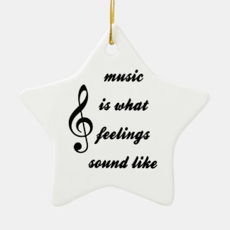 Music Is What Feelings Sound Like Ceramic Star Ornament