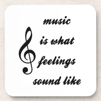 Music Is What Feelings Sound Like Coaster