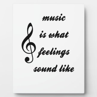 Music Is What Feelings Sound Like Plaque