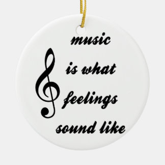 Music Is What Feelings Sound Like Round Ceramic Ornament