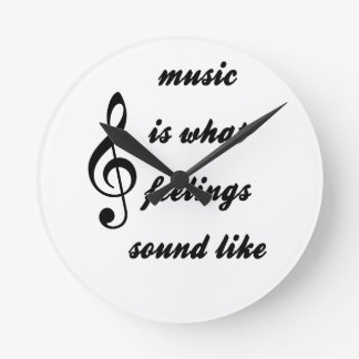 Music Is What Feelings Sound Like Round Clock