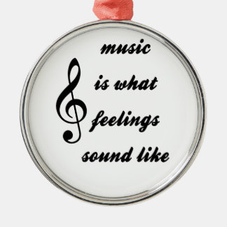 Music Is What Feelings Sound Like Silver-Colored Round Ornament