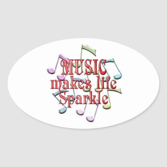 Music Makes Life Sparkle Oval Sticker