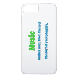 Music Quote - Music washes away from the soul th … iPhone 7 Plus Case