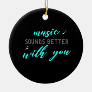Music Sounds Better with you Ceramic Ornament