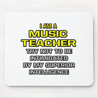 Music Teacher...Superior Intelligence Mouse Pad