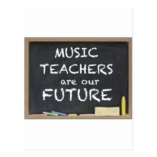 MUSIC TEACHERS ARE OUR FUTURE POST CARD