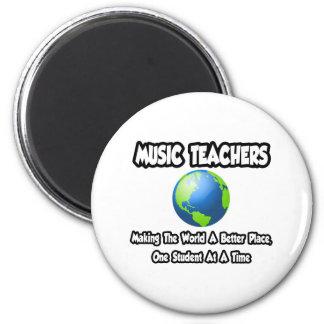 Music Teachers...Making the World a Better Place Magnet