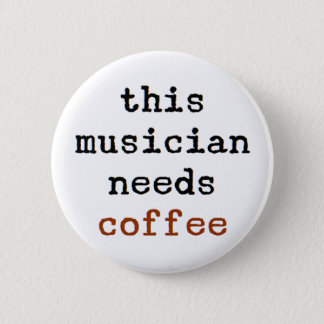 musician needs coffee 2 inch round button