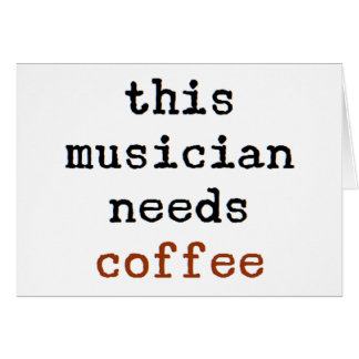musician needs coffee card