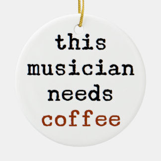 musician needs coffee ceramic ornament