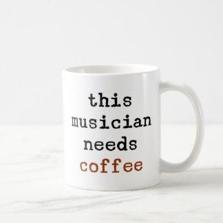 musician needs coffee coffee mug