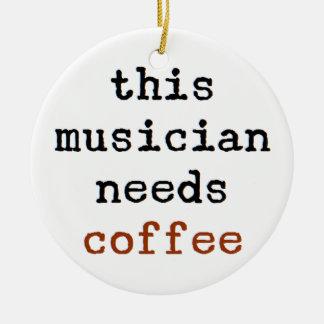musician needs coffee round ceramic ornament