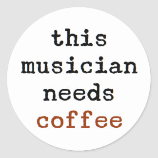 musician needs coffee round sticker