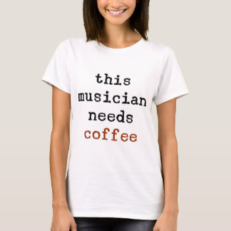 musician needs coffee T-Shirt