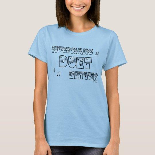 Musicians Duet Better t-shirt