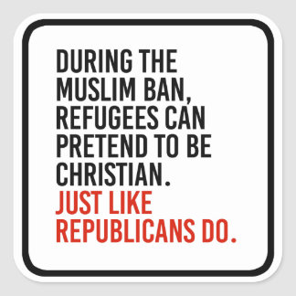 Muslims can pretend to be Christian just like Repu Square Sticker