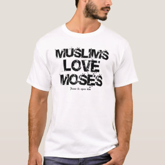 Muslims Love Moses T-Shirt