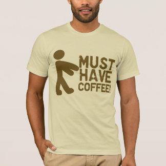Must Have Coffee Caffeine T-Shirt