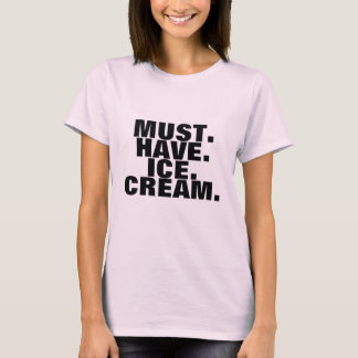 Must Have Ice Cream t-shirt