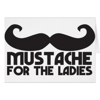 Mustache for the ladies greeting card