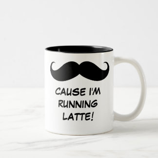 Mustache (Must Dash) Cause I'm Running Latte! Mug