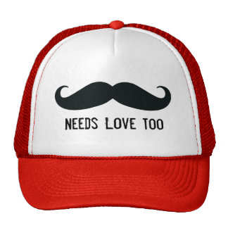 Mustache Needs Love Too Funny Trucker Hat