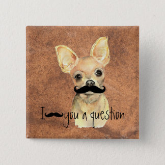 Mustache You a Question  Chihuahua, Pet Dog Humor 2 Inch Square Button