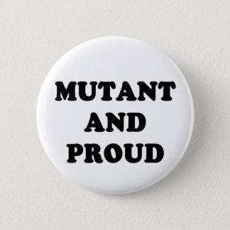 Mutant and Proud 2 Inch Round Button
