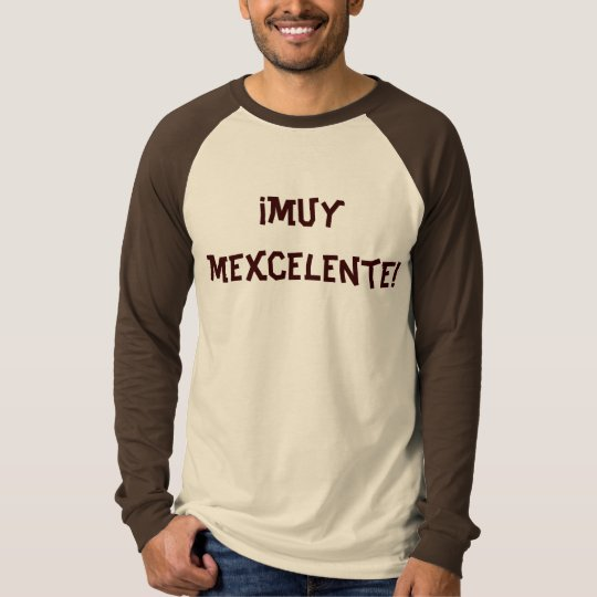 muy mexcelente! T-Shirt