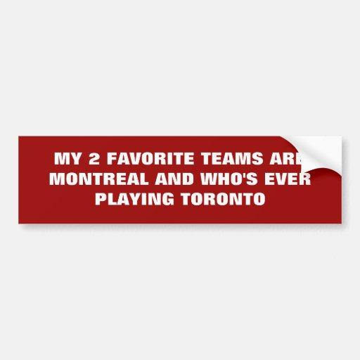 MY 2 FAVORITE TEAMS ARE MONTREAL AND WHO'S EVER... BUMPER STICKERS