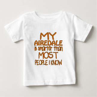 MY AIREDALE IS SMARTER THAN MOST PEOPLE I KNOW BABY T-Shirt