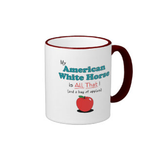 My American White Horse is All That! Funny Horse Mugs