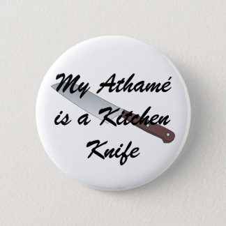 My Athamé is a Kitchen Knife 2 Inch Round Button