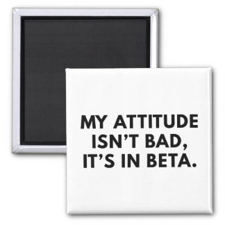 My Attitude Isn't Bad Magnet