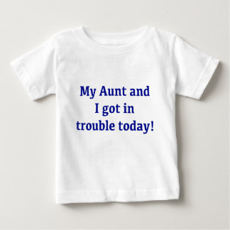 My Aunt And I Got In Trouble Today Baby T-Shirt