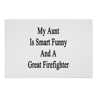 My Aunt Is Smart Funny And A Great Firefighter Poster
