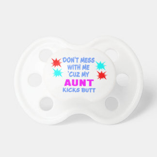 MY AUNT KICKS BUTT PACIFIER