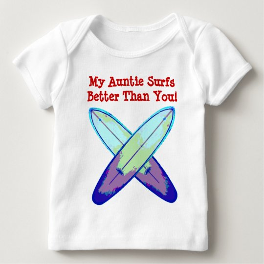 My Auntie Surfs Better Than You! Baby T-Shirt