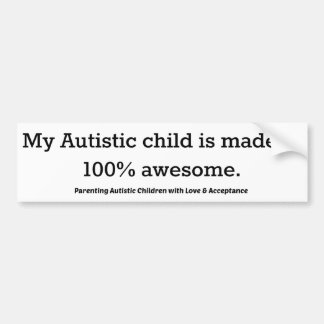 My Autistic child is made of 100% awesome. Bumper Sticker
