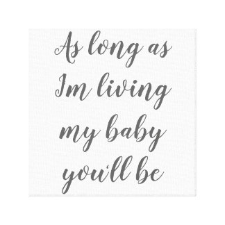 My Baby You'll Be Canvas Print