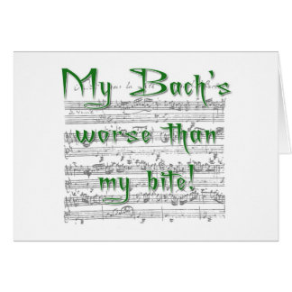 My Bach's Worse than my Bite greeting card