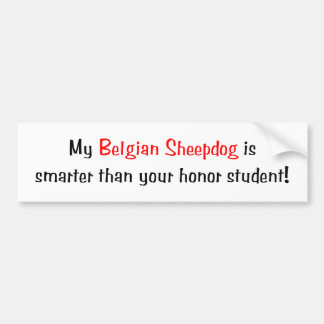 My Belgian Sheepdog is smarter... Bumper Sticker