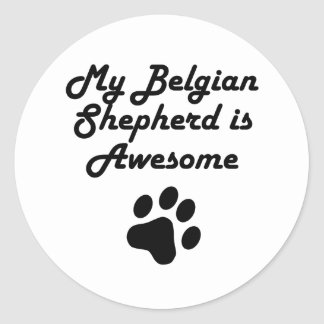 My Belgian Shepherd Is Awesome Classic Round Sticker