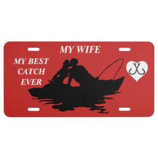 MY BEST CATCH EVER MY WIFE LICENSE PLATE