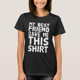 My best friend gave me this shirt