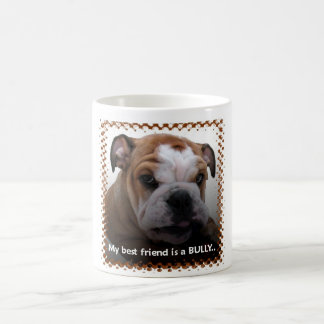 My best friend is a Bully... Coffee Mug