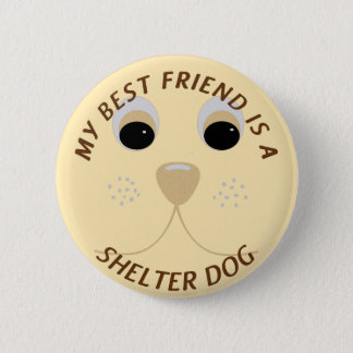 My Best Friend is a Shelter Dog 2 Inch Round Button
